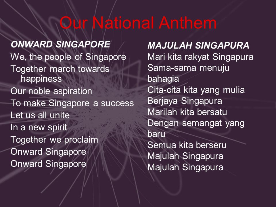 Our National Anthem ONWARD SINGAPORE We, the people of Singapore