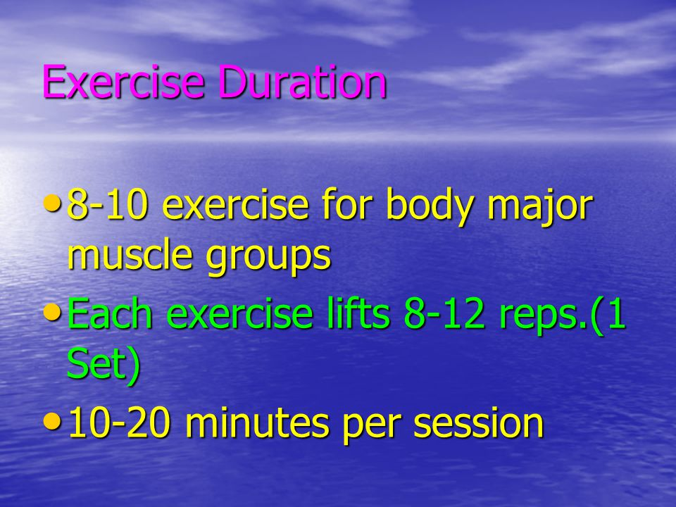 Exercise Duration 8-10 exercise for body major muscle groups