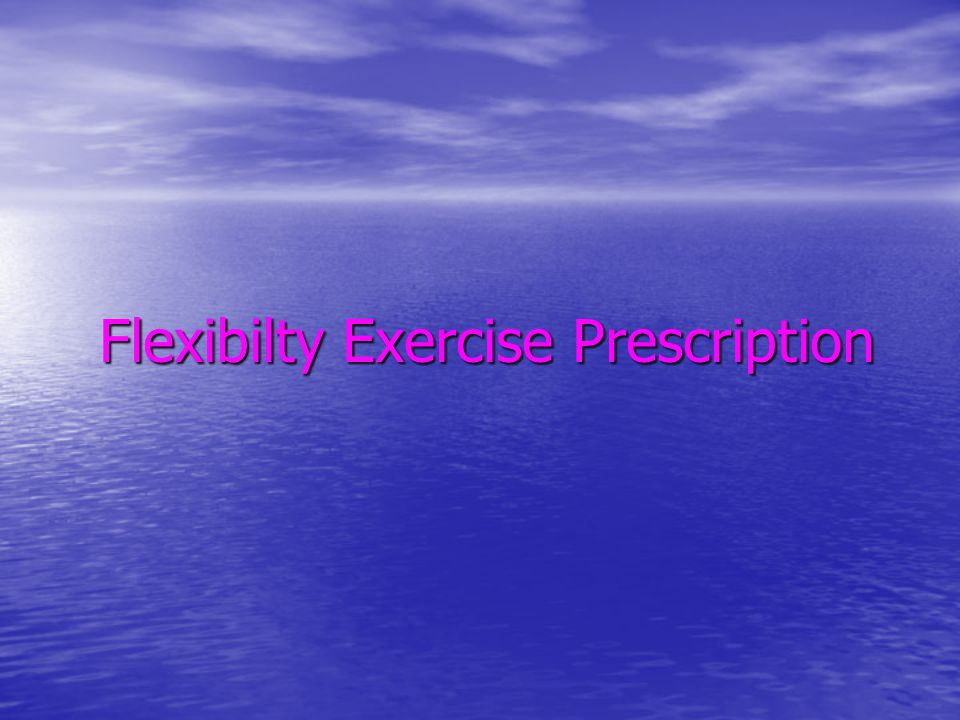 Flexibilty Exercise Prescription