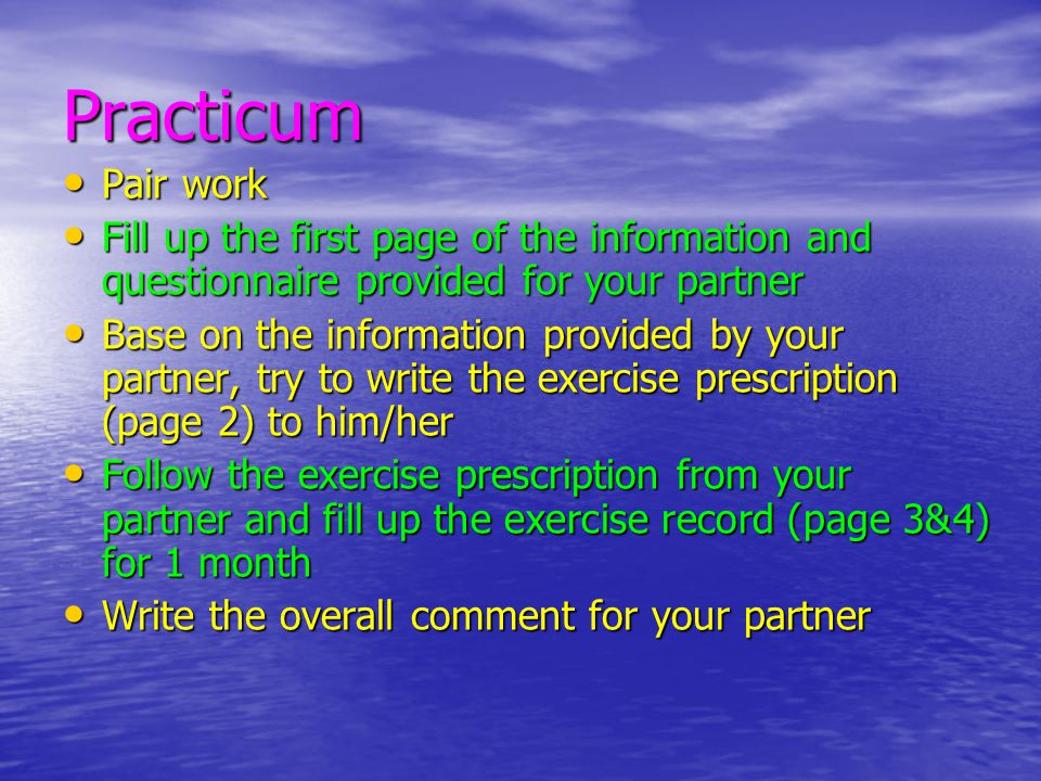 Practicum Pair work. Fill up the first page of the information and questionnaire provided for your partner.