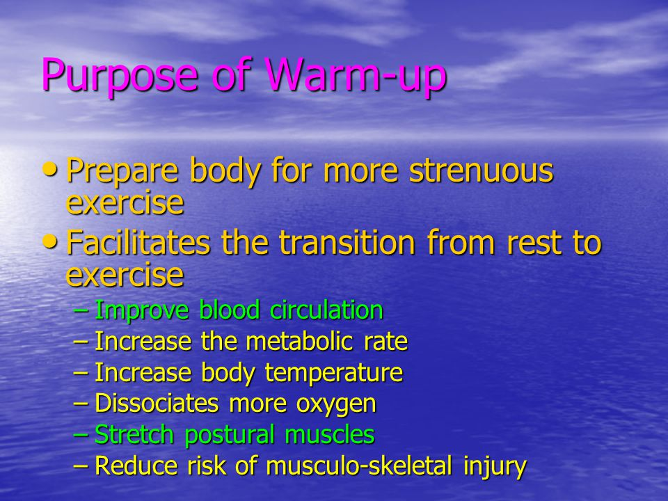 Purpose of Warm-up Prepare body for more strenuous exercise