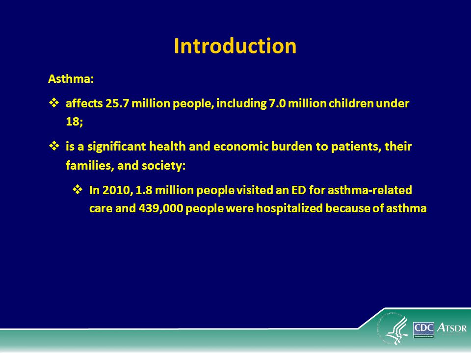 Introduction Asthma: affects 25.7 million people, including 7.0 million children under 18;