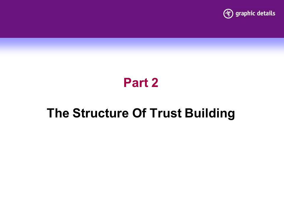 Part 2 The Structure Of Trust Building