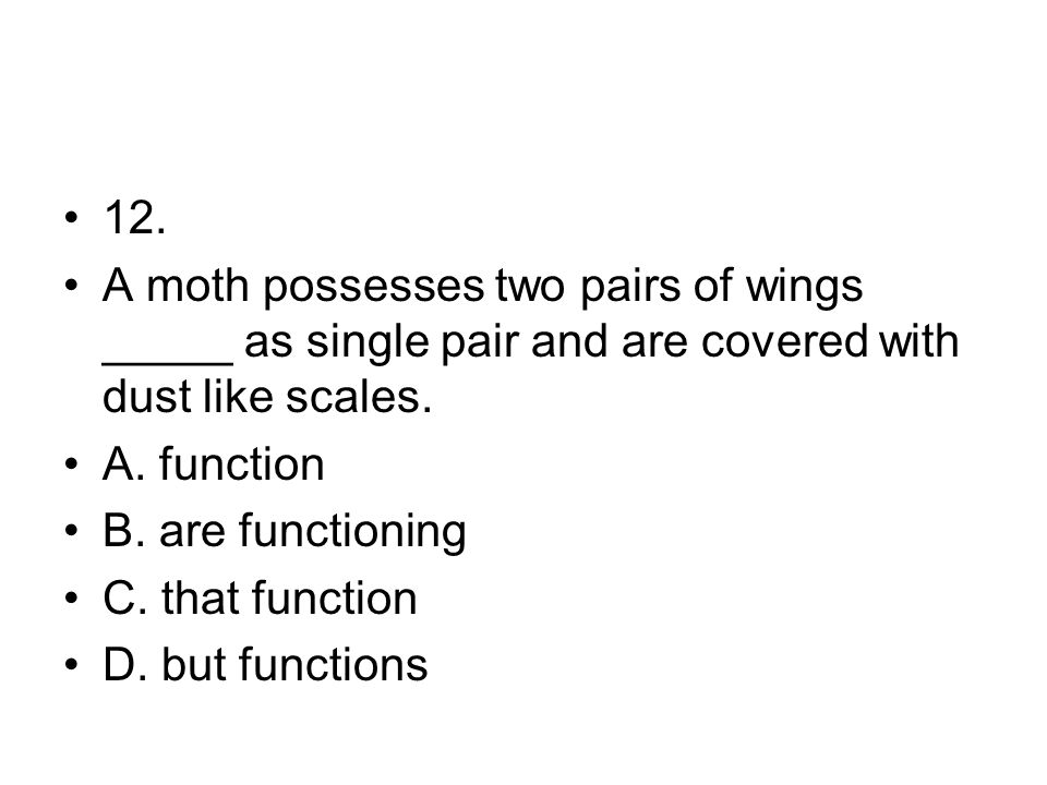 12. A moth possesses two pairs of wings _____ as single pair and are covered with dust like scales.