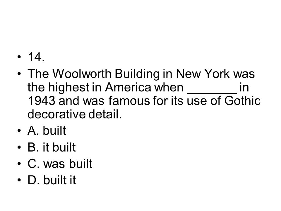 14. The Woolworth Building in New York was the highest in America when _______ in 1943 and was famous for its use of Gothic decorative detail.