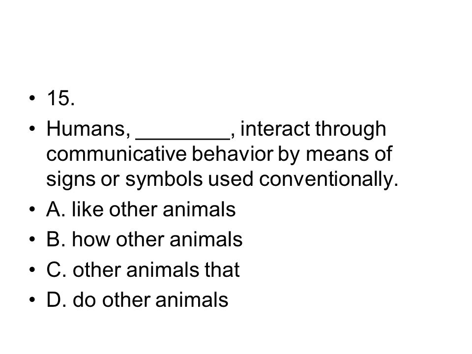 15. Humans, ________, interact through communicative behavior by means of signs or symbols used conventionally.