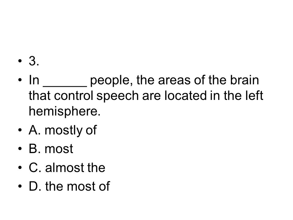 3. In ______ people, the areas of the brain that control speech are located in the left hemisphere.