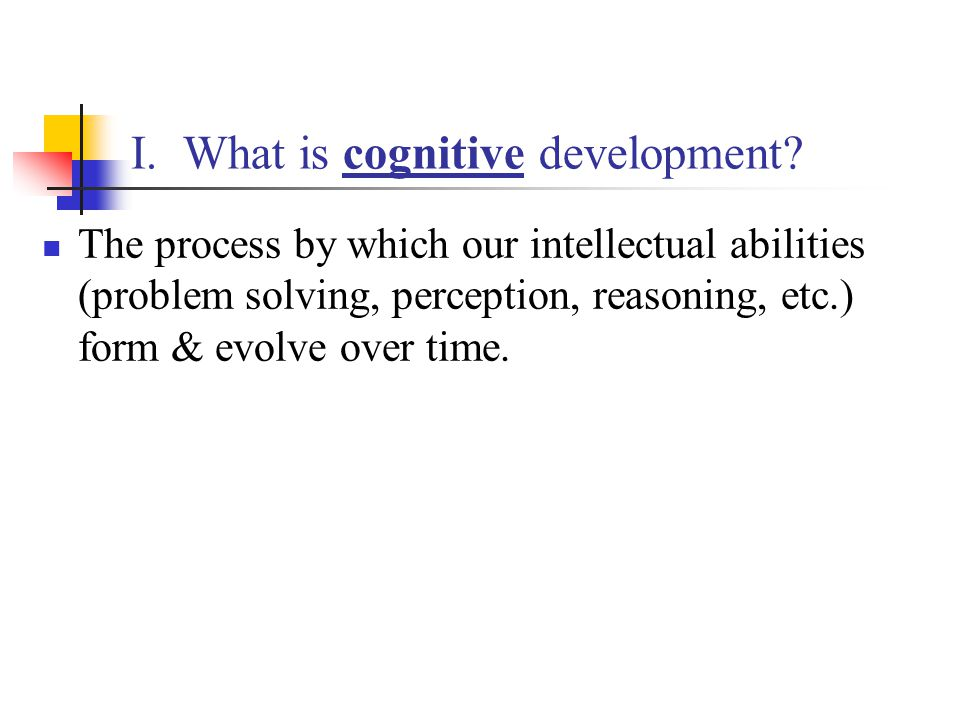 I. What is cognitive development