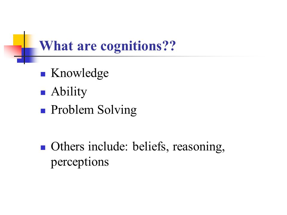 What are cognitions Knowledge Ability Problem Solving