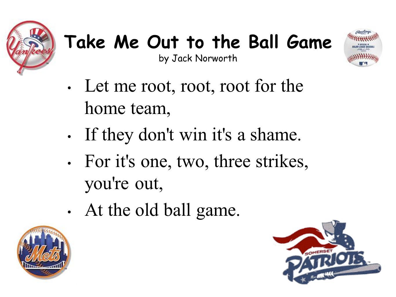 Take Me Out to the Ball Game by Jack Norworth