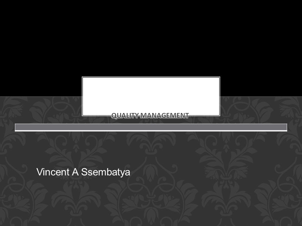 Quality management Vincent A Ssembatya