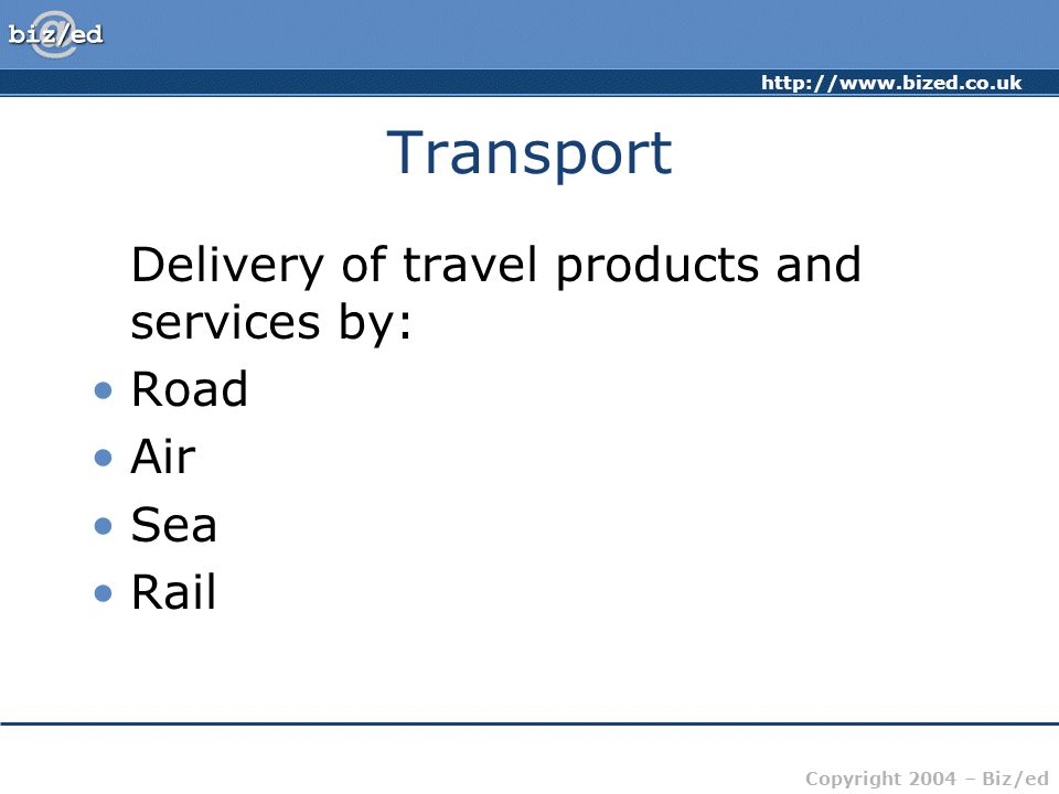 Transport Delivery of travel products and services by: Road Air Sea
