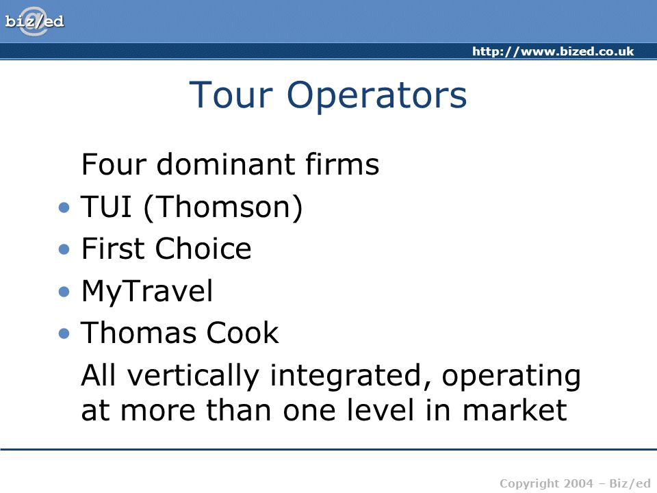 Tour Operators Four dominant firms TUI (Thomson) First Choice MyTravel