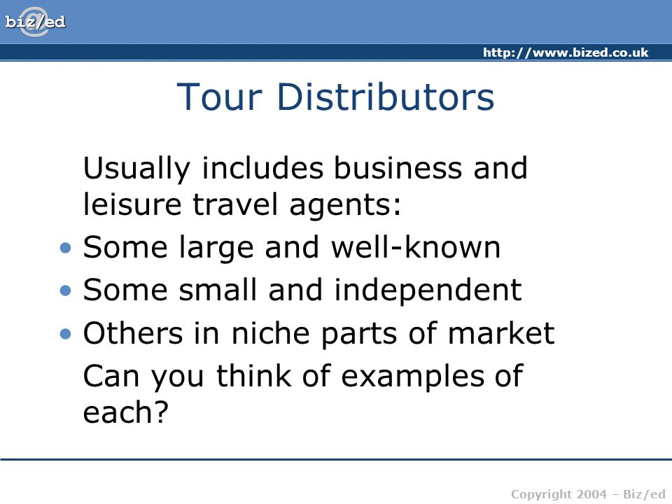 Tour Distributors Usually includes business and leisure travel agents: