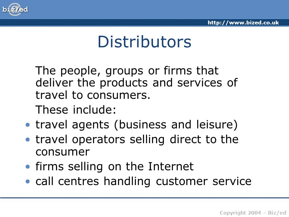 Distributors The people, groups or firms that deliver the products and services of travel to consumers.