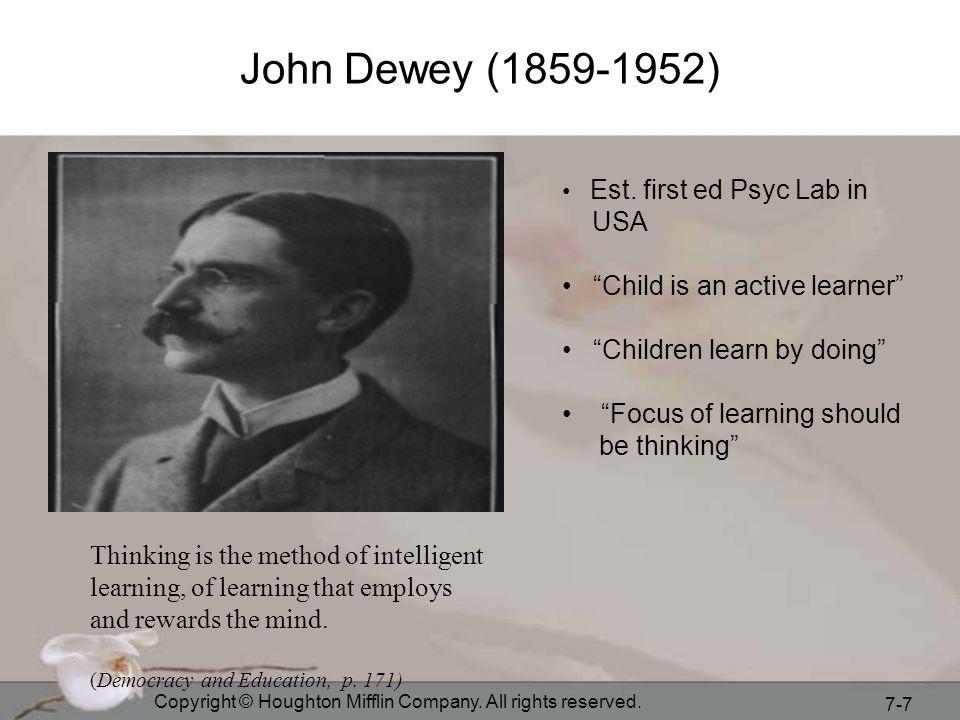 John Dewey (1859-1952) USA Child is an active learner