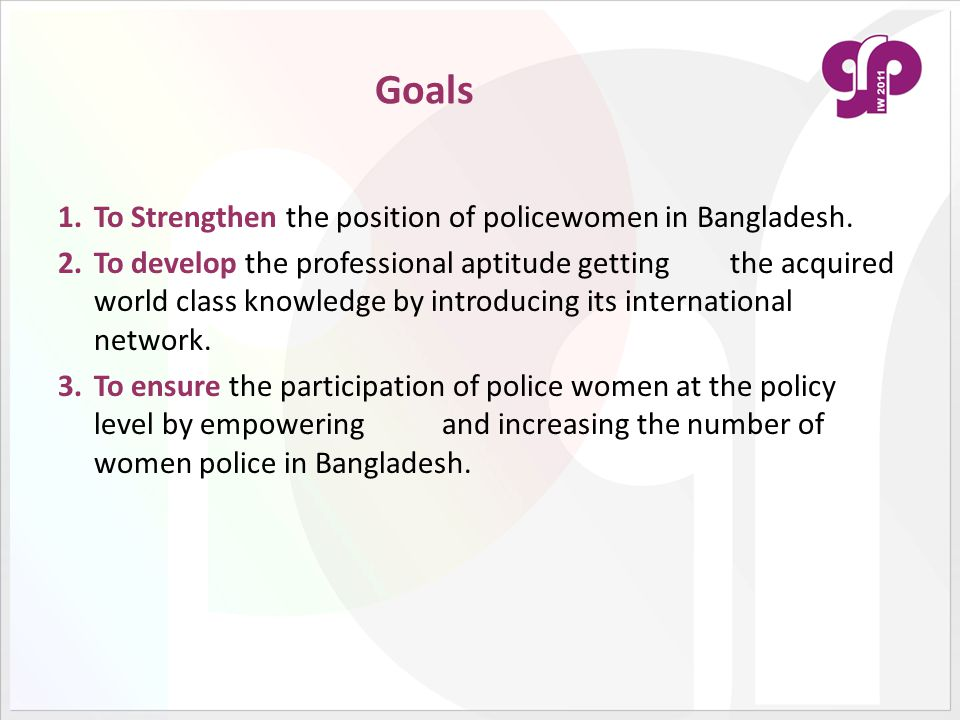 Goals To Strengthen the position of policewomen in Bangladesh.