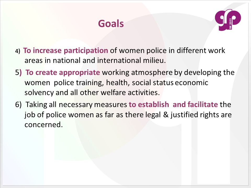 Goals 4) To increase participation of women police in different work areas in national and international milieu.