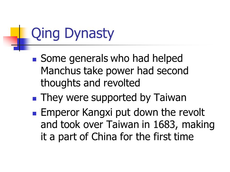 Qing Dynasty Some generals who had helped Manchus take power had second thoughts and revolted. They were supported by Taiwan.