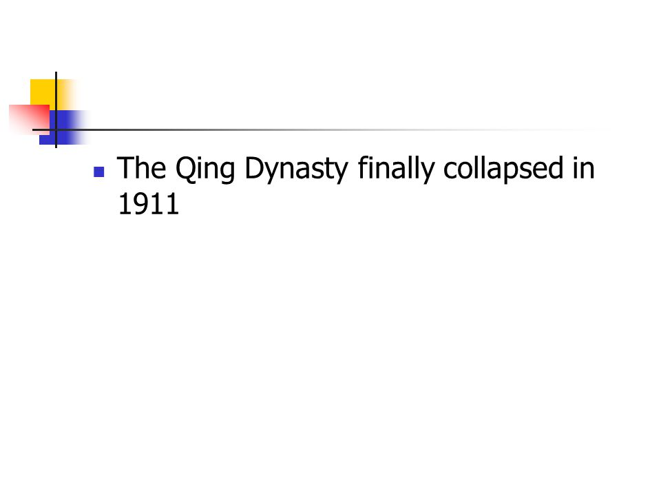 The Qing Dynasty finally collapsed in 1911