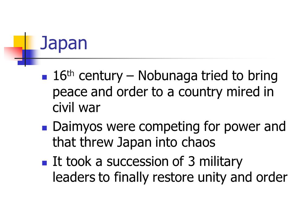 Japan 16th century – Nobunaga tried to bring peace and order to a country mired in civil war.