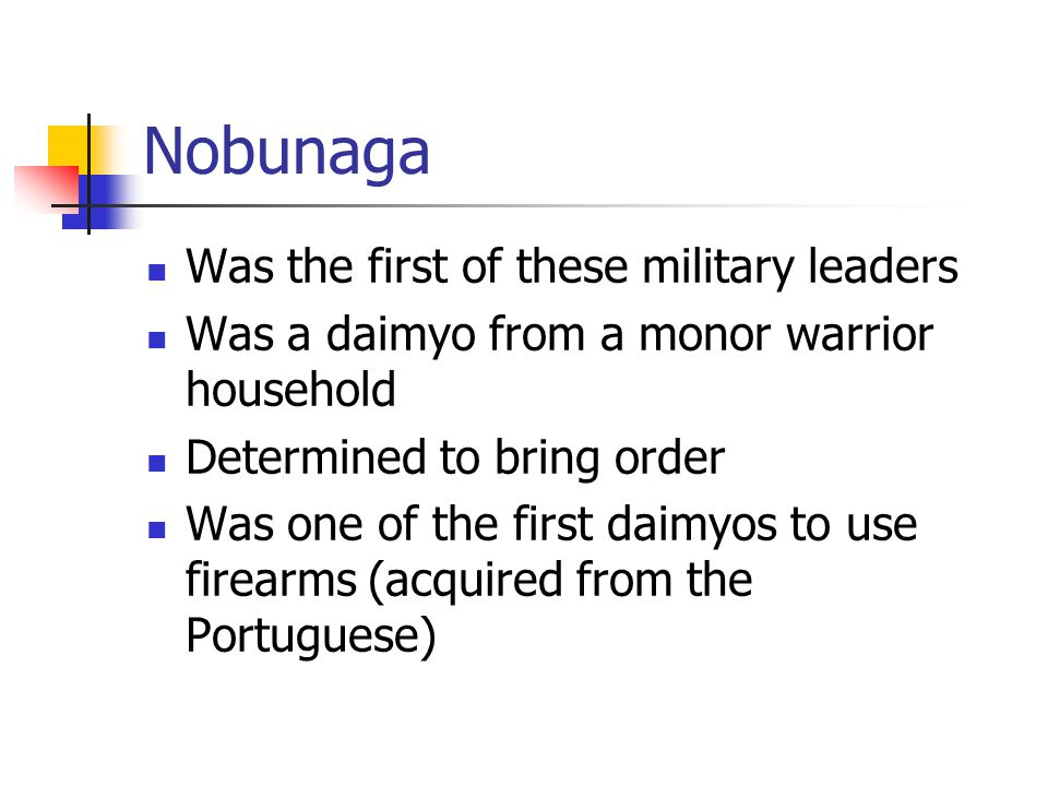 Nobunaga Was the first of these military leaders