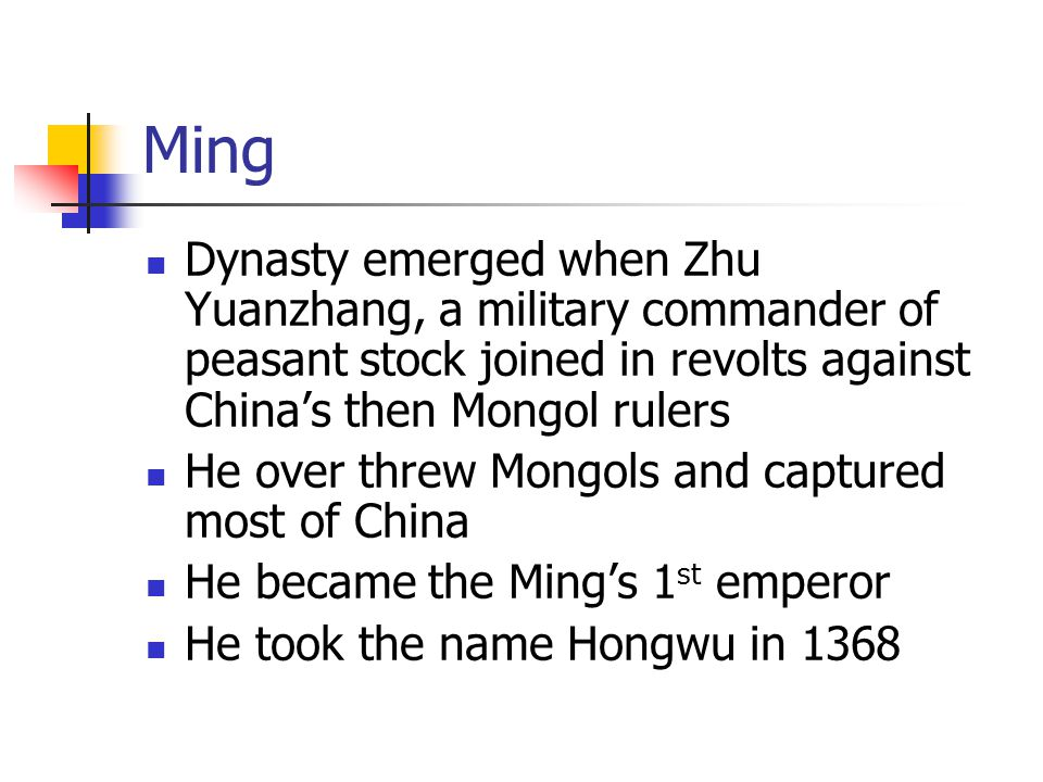 Ming Dynasty emerged when Zhu Yuanzhang, a military commander of peasant stock joined in revolts against China's then Mongol rulers.