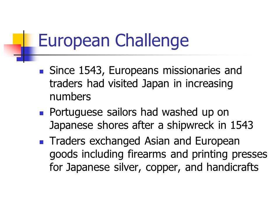 European Challenge Since 1543, Europeans missionaries and traders had visited Japan in increasing numbers.