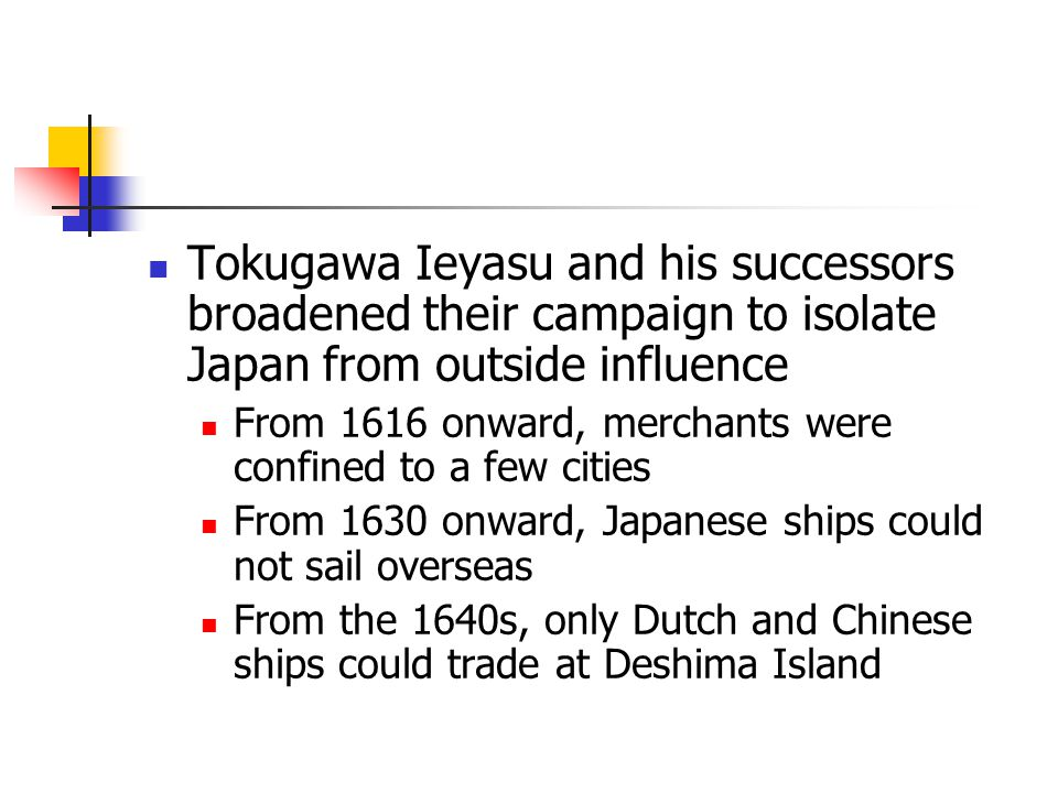 Tokugawa Ieyasu and his successors broadened their campaign to isolate Japan from outside influence
