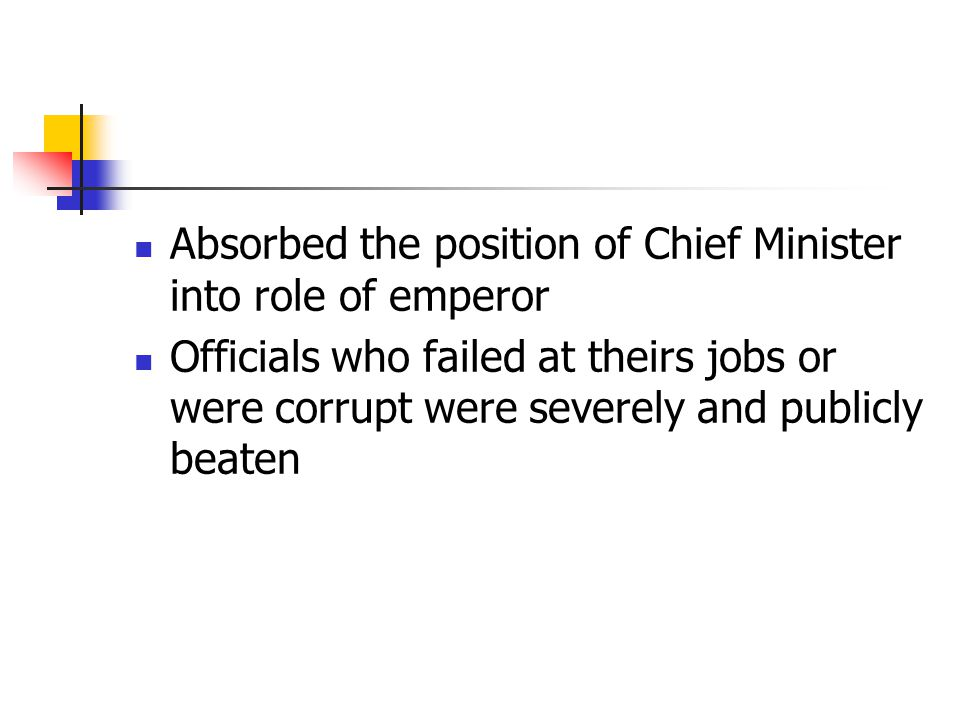 Absorbed the position of Chief Minister into role of emperor