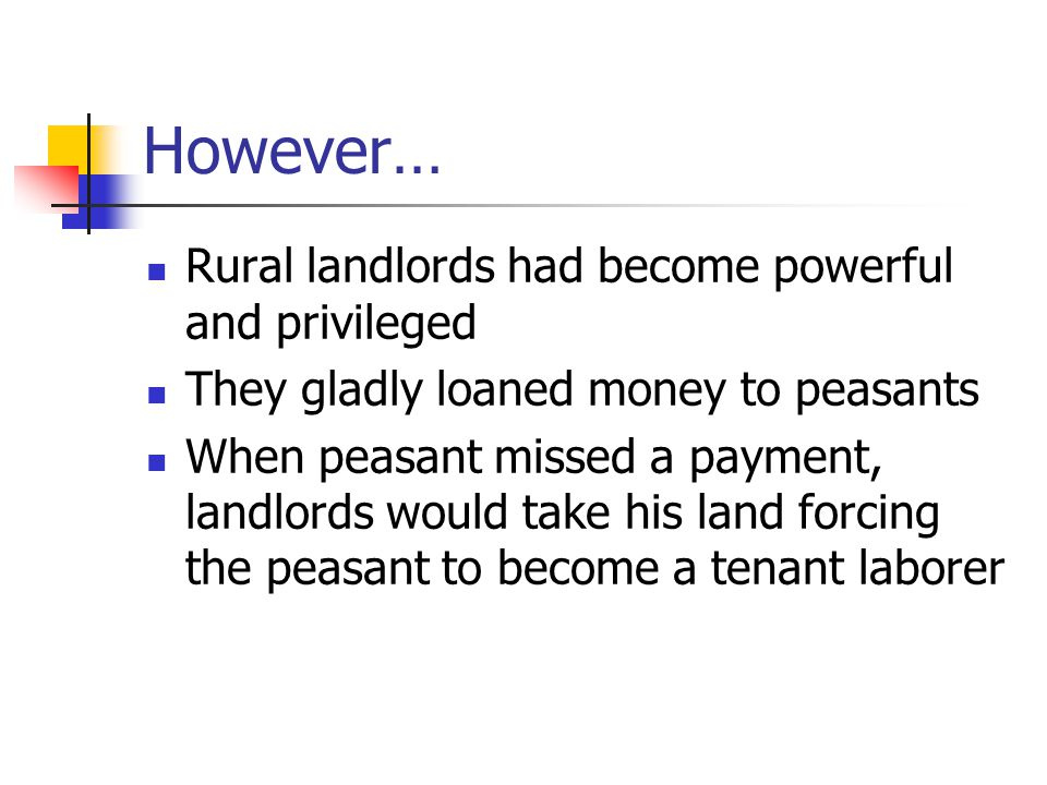 However… Rural landlords had become powerful and privileged