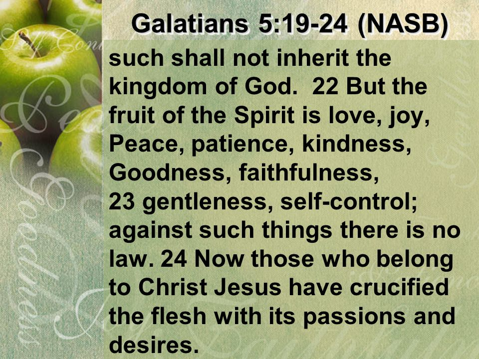 Galatians 5:19-24 (NASB) such shall not inherit the