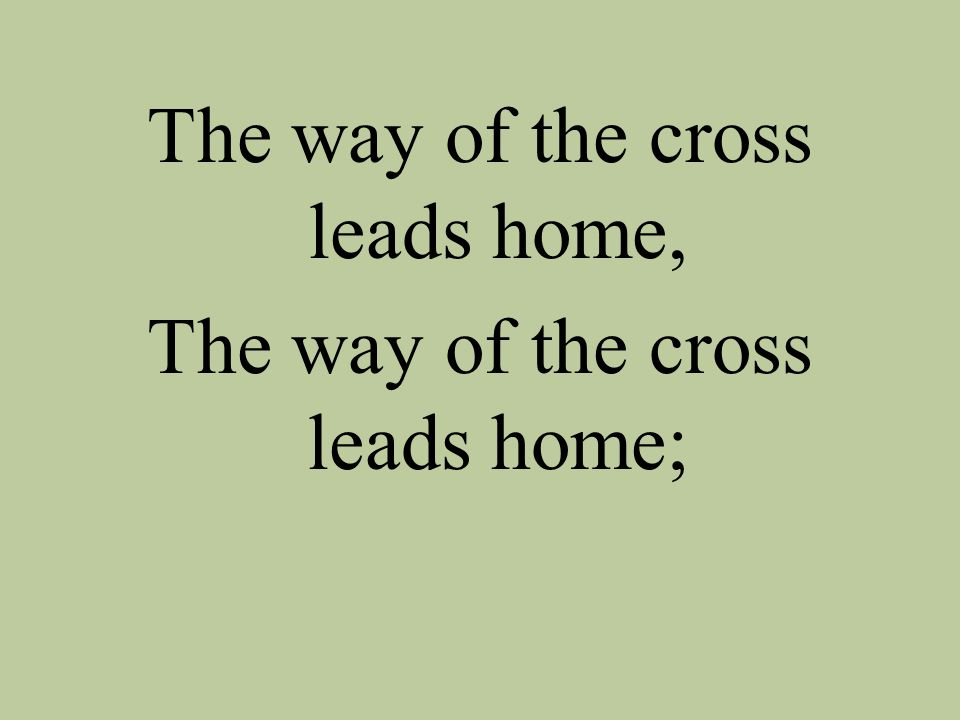 The way of the cross leads home, The way of the cross leads home;