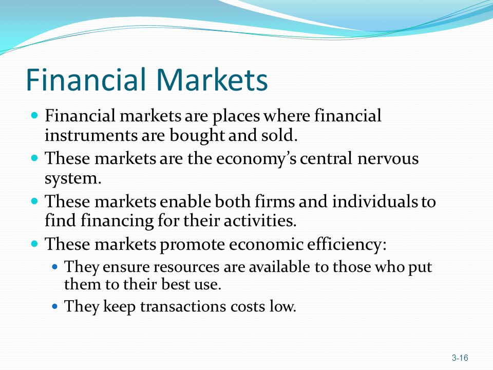 Financial Markets Financial markets are places where financial instruments are bought and sold.