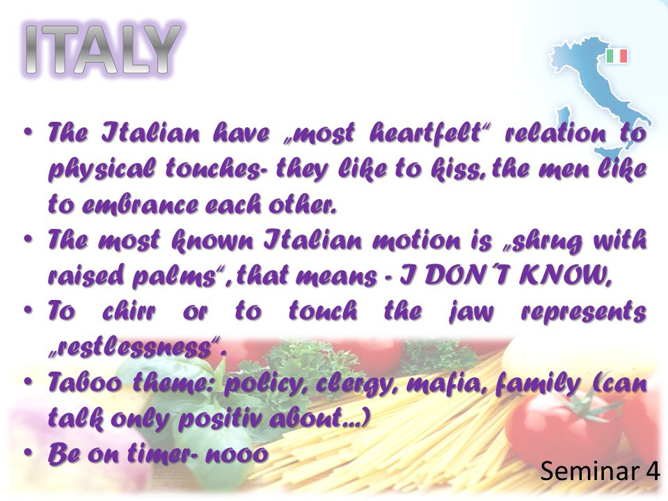 "ITALY The Italian have ""most heartfelt relation to physical touches- they like to kiss, the men like to embrance each other."