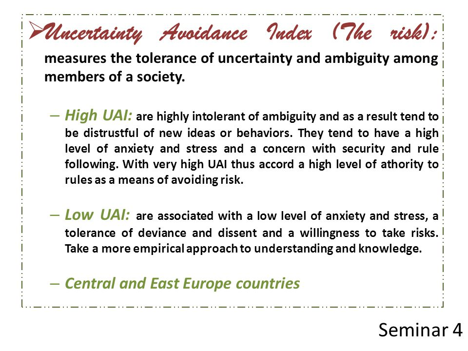 Uncertainty Avoidance Index (The risk): measures the tolerance of uncertainty and ambiguity among members of a society.