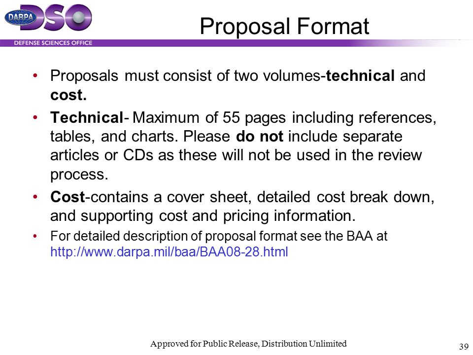 Proposal Format Approved for public release, distribution unlimited. Proposals must consist of two volumes-technical and cost.