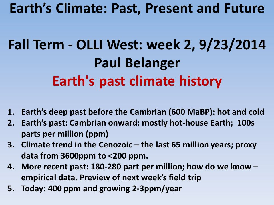 Earth's Climate: Past, Present and Future Fall Term - OLLI West: week 2, 9/23/2014 Paul Belanger Earth s past climate history