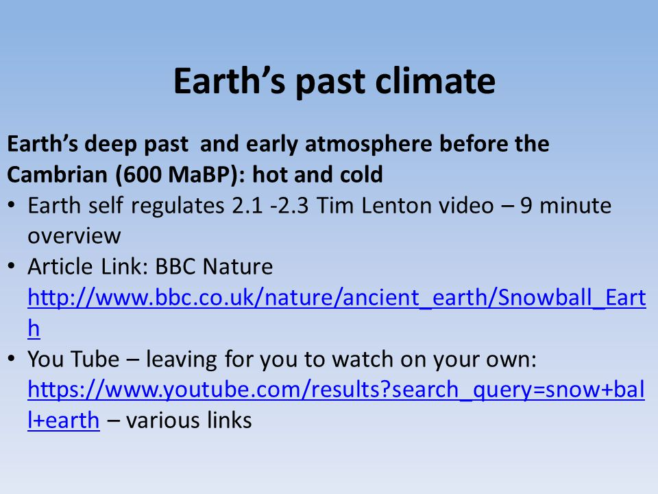 Earth's past climate Earth's deep past and early atmosphere before the Cambrian (600 MaBP): hot and cold.