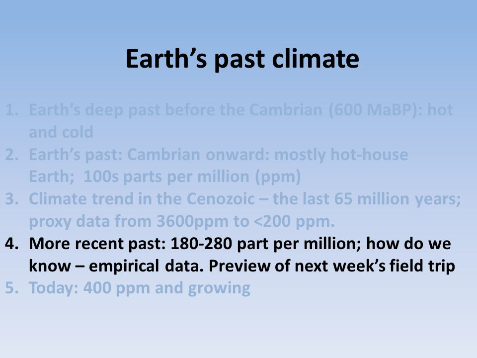 Earth's past climate Earth's deep past before the Cambrian (600 MaBP): hot and cold.