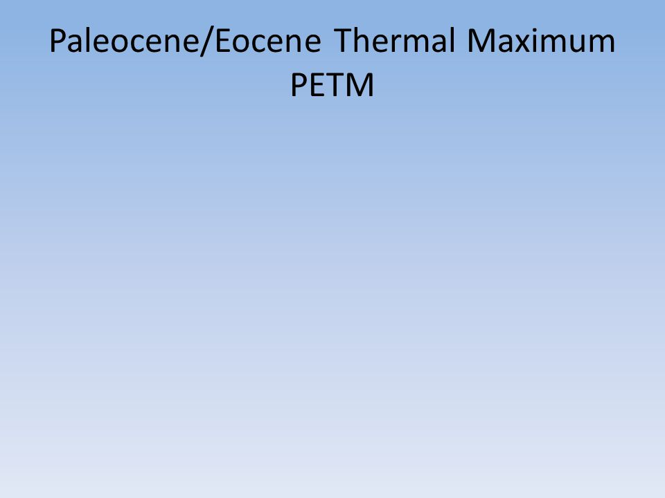 Paleocene/Eocene Thermal Maximum PETM