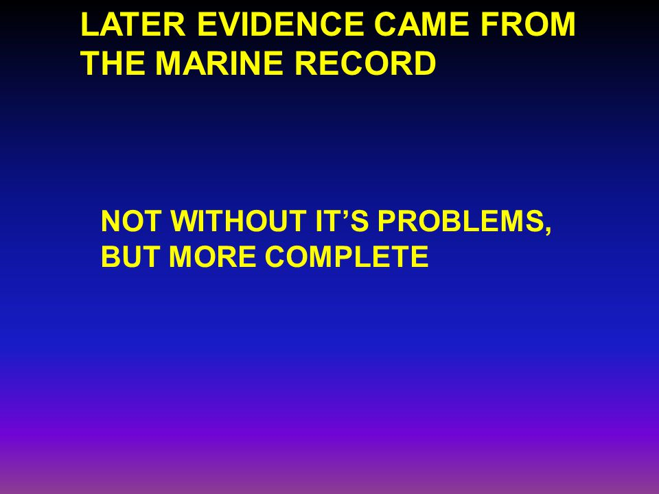 LATER EVIDENCE CAME FROM THE MARINE RECORD