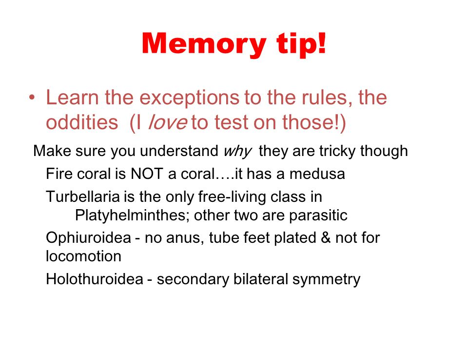Memory tip! Learn the exceptions to the rules, the oddities (I love to test on those!) Make sure you understand why they are tricky though.