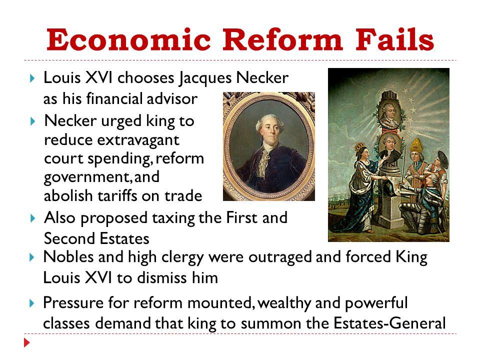 Economic Reform Fails Louis XVI chooses Jacques Necker as his financial advisor.