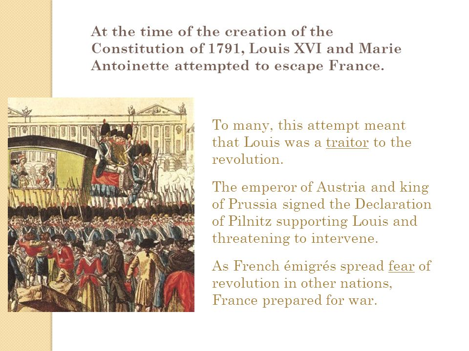 At the time of the creation of the Constitution of 1791, Louis XVI and Marie Antoinette attempted to escape France.