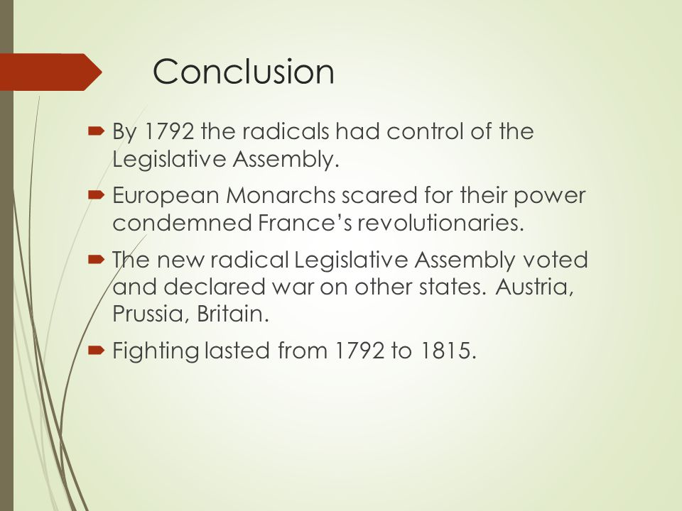 Conclusion By 1792 the radicals had control of the Legislative Assembly.