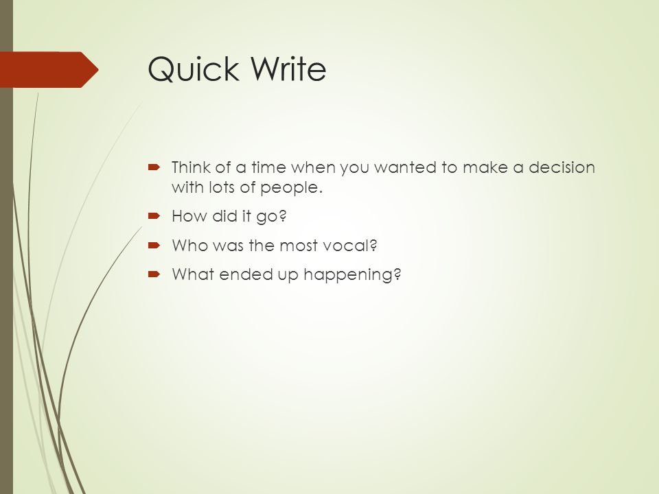Quick Write Think of a time when you wanted to make a decision with lots of people. How did it go