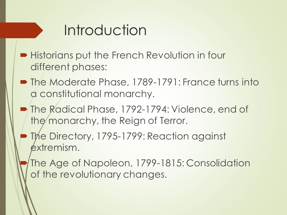 Introduction Historians put the French Revolution in four different phases: