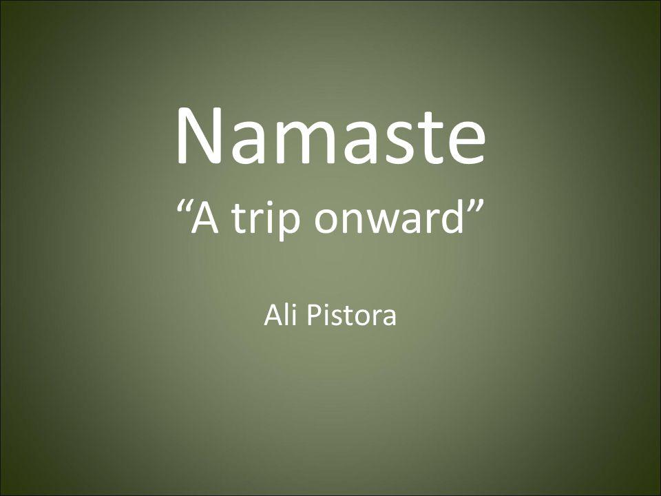 Namaste A trip onward Ali Pistora