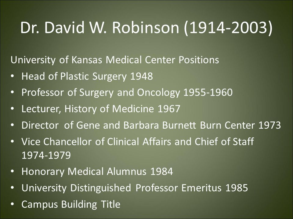 Dr. David W. Robinson (1914-2003) University of Kansas Medical Center Positions. Head of Plastic Surgery 1948.